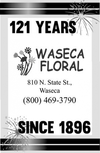 121 years since 1896, Waseca Floral, Waseca, MN