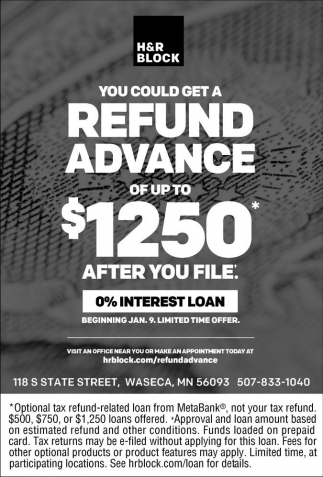 You could get a refund advance of up to $1250 after your file: 0% interest loan, H And R Block, Faribault, MN