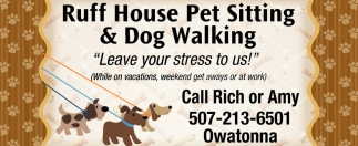 Call Rich or Amy, Ruff House Pet Sitting and Dog Walking
