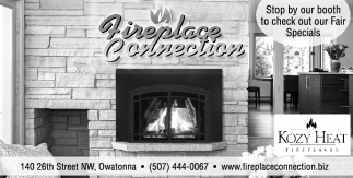 Stop by our booth to check out our Fair Specials, Fireplace Connection, Owatonna, MN