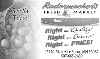 We-re the Right Place to Shop for Your Family!, Radermacher's Fresh Market, Lesueur, MN