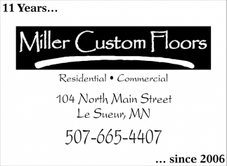 11 Years since 2006, Miller Custom Floors, Le Sueur, MN