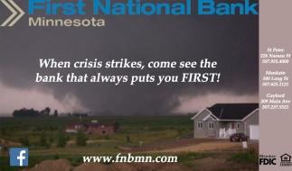 When crisis strikes, come see the bank that always puts you first!
