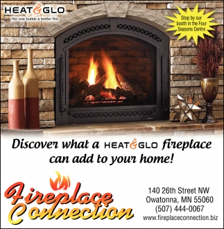 Heat & Glo - No one builds a better fire, Fireplace Connection, Owatonna, MN