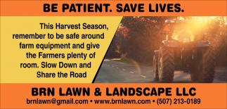 Be patient. Save lives, BRN Lawn & Landscape LLC, Ellendale, MN