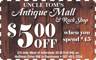 $500 off when you spend $45, Uncle Tom's Antique Mall, Owatonna, MN