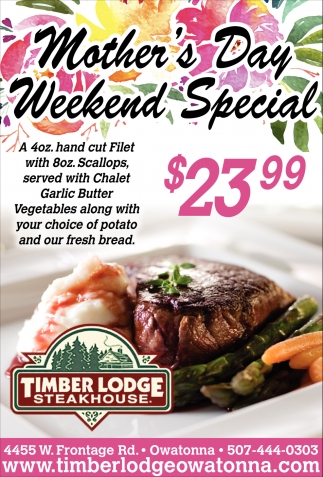 Mother's Day Weekend Special , Timber Lodge Steakhouse, Owatonna, MN