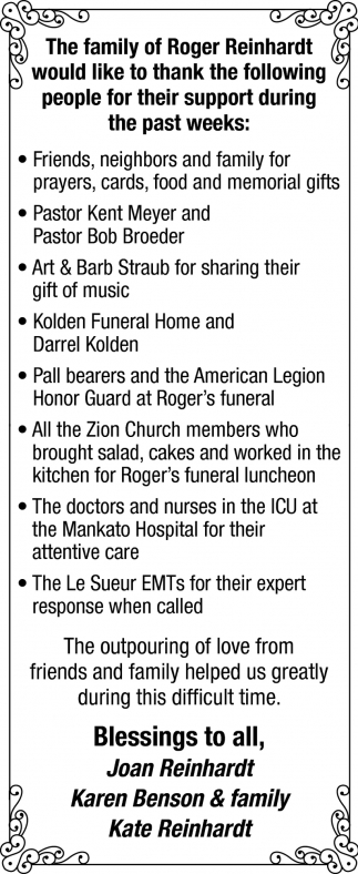 The family of Roger Reinhardt would like to thank the following people for their support during the past weeks