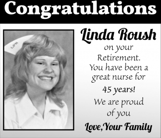 Congratulations Linda Roush on your Retirement. You have been a grat nurse for 45 years!