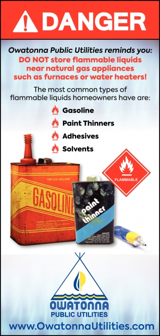 Do not store flammable liquids near natural gas appliances such as furnaces or water heaters!