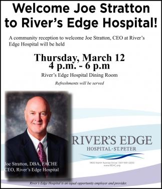 Welcome Joe Stratton CEO  River's Edge Hospital - March 12